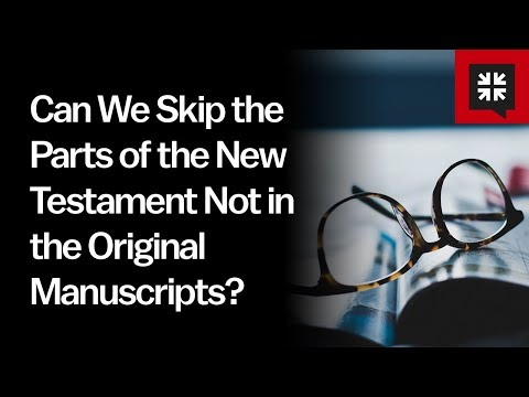 Can We Skip the Parts of the New Testament Not in the Original Manuscripts? // Ask Pastor John