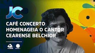 Café Concerto homenageia o cantor cearense Belchior