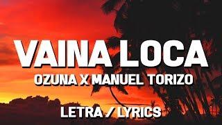 Ozuna x Manuel Torizo - Vaina Loca (Letra / Lyrics)