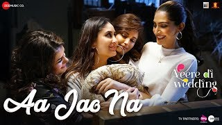 Aa Jao Na – Arijit Singh – Veere Di Wedding