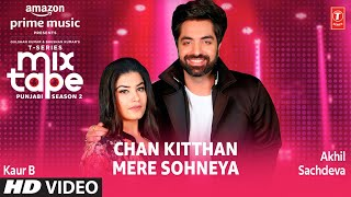 Chan Kitthan Vs Mere Sohneya – Akhil Sachdeva – Kaur B Video HD