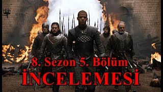 Game of Thrones 8.Sezon 5.Bölüm İncelemesi - Jon STARK !