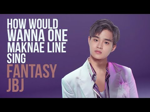 How Would WANNA ONE MAKNAE LINE Sing FANTASY (JBJ)