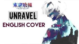 """Unravel"" - TOKYO GHOUL (English Cover by Y. Chang)"