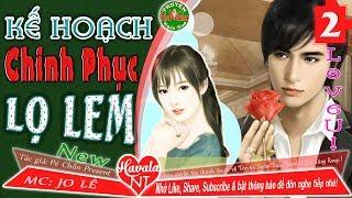 KẾ HOẠCH CHINH PHỤC LỌ LEM (Phần 2) Truyện ngôn tình hiện đại hài hước lãng mạn!