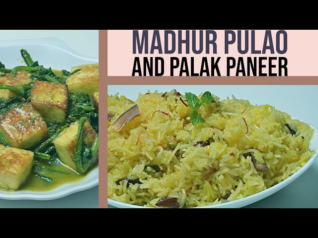 Madhur Pulao (Sweet Rice)  - Palak Paneer  Spinach Cottage Cheese Recipe