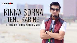 Kinna Sohna Tenu Rab Ne – Zunair Khalid – Dj Shadow Dubai