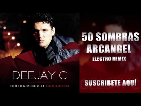 Arcangel 50 Sombras de Grey Remix Electro 2016