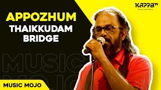 Appozhum - Thaikkudam Bridge - Music Mojo Season 3 - Kappa TV