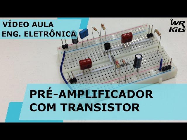 PRÉ-AMPLIFICADOR COM TRANSISTOR NPN | Vídeo Aula #142