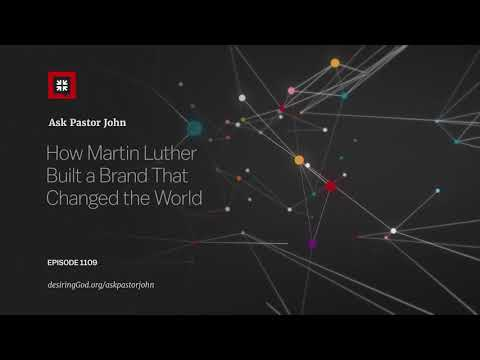 How Martin Luther Built a Brand That Changed the World // Ask Pastor John