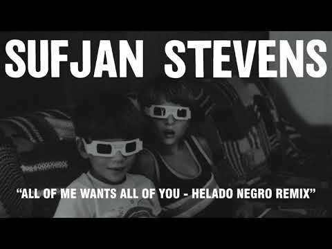 Sufjan Stevens - All of Me Wants All of You - Helado Negro Remix (Official Audio)