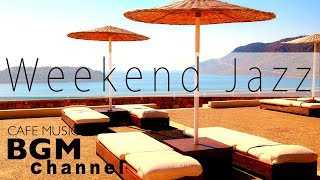Happy Weekend Jazz Mix - Relaxing Cafe Music - Smooth Jazz Music For Work, Study