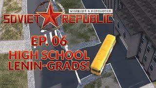WORKERS & RESOURCES SOVIET REPUBLIC | EP. 06 - HIGH SCHOOL LENIN-GRADS! (City Builder Lets Play)
