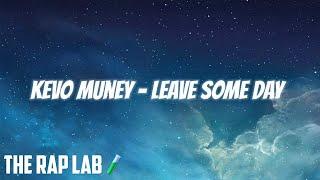 Kevo Muney - Leave Some Day (Lyrics)