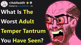 People Reveal The Worst Adult Temper Tantrums They've Ever Witnessed (r/AskReddit)