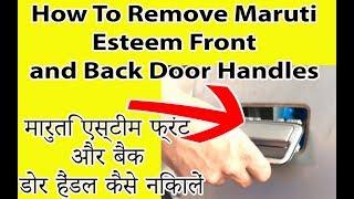 How To Remove Maruti Esteem Front and Back Door Handles