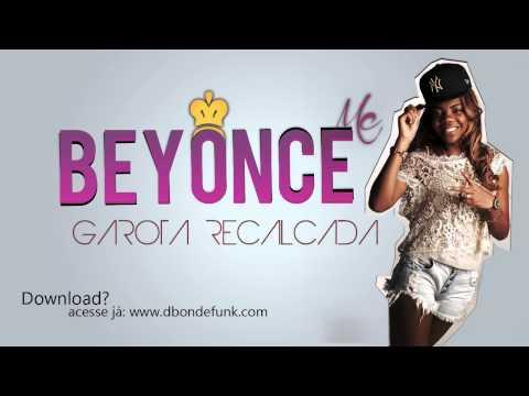 Baixar Mc Beyonce - Garota Recalcada ( LANÇAMENTO 2013 - DOWNLOAD )