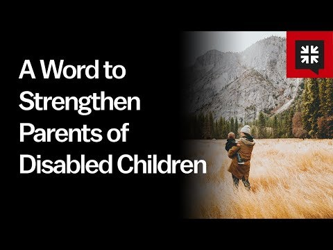 A Word to Strengthen Parents of Disabled Children // Ask Pastor John