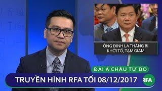 Thời sự tối 08.12.2017 | Ông Đinh La Thăng bị khởi tố, tạm giam | © Official RFA