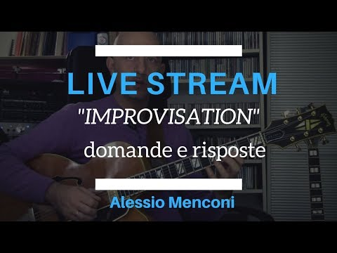 "Live stream - ""Improvisation"" - domande e risposte"