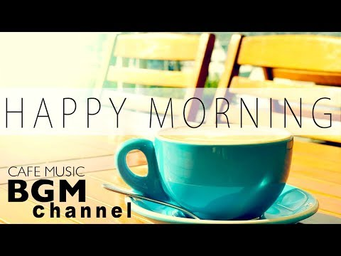 【Happy Morning Jazz Mix】Jazz & Bossa Nova Music - Relaxing Cafe Music For Study + Work