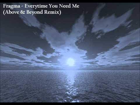 Fragma - Everytime You Need Me (Above & Beyond Remix) [HQ]