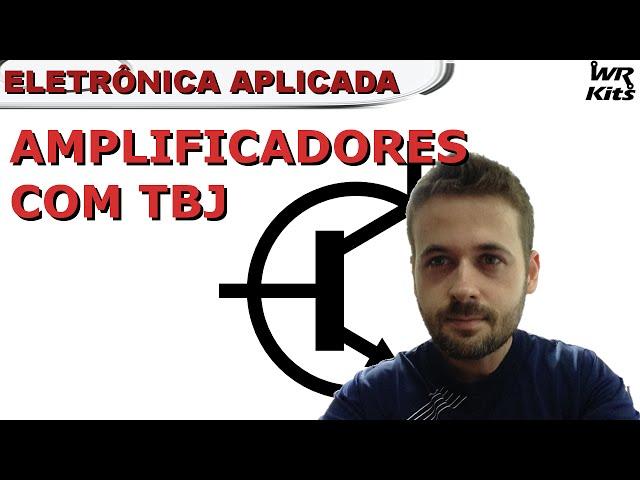CIRCUITOS AMPLIFICADORES COM TBJ | Eletrônica Aplicada #07