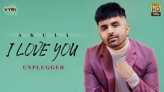 I Love You (Unplugged) – Akull Ft Mellow D