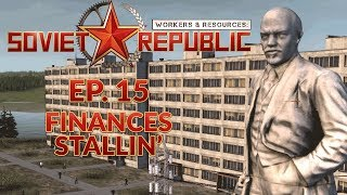 WORKERS & RESOURCES SOVIET REPUBLIC | EP. 15 - FINANCES STALLIN' (City Builder Lets Play)