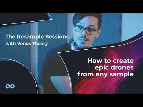 How to create epic drones from any sample - The Resample Sessions