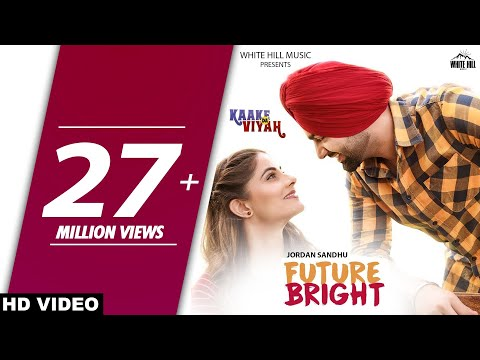 FUTURE BRIGHT (Full Video) Jordan Sandhu, Bunty Bains, The Boss - Kaake Da Viyah