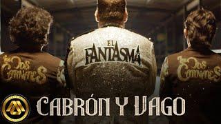 El Fantasma & Los Dos Carnales - Cabrón y Vago (Video Oficial)
