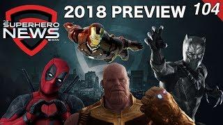 Superhero News #104: Marvel Movie Preview 2018