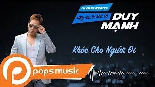 Khóc Cho Người Đi Remix - Duy Mạnh