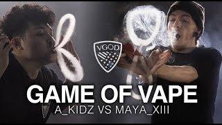 GAME OF VAPE - @A_KIDZ VS @MAYA_XIII