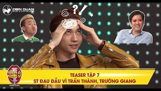 Giọng ải giọng ai | Teaser tập 7: ST đau đầu Trấn Thành và Trường Giang