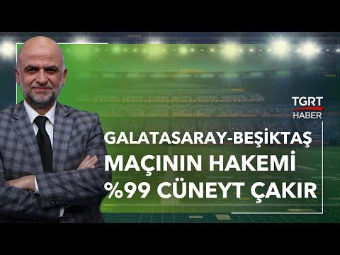 Galatasaray-Beşiktaş Maçının Hakemi Stüdyoda Futbol'da Açıklandı: Derbinin Hakemi %99 Cüneyt Çakır