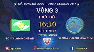 FULL | SÔNG LAM NGHỆ AN vs S.KHÁNH HÒA BVN (2-2) | VÒNG 3 V-LEAGUE 2017