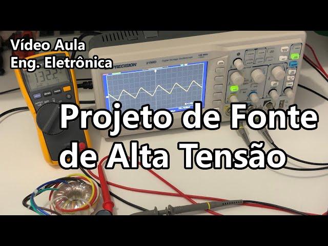 PROJETO DE FONTE DC DE ALTA TENSÃO | Vídeo Aula #341