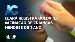 Ceará registra queda na vacinação de crianças menores de 1 ano