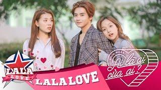 LA LA LOVE | AI LÀ AI ... CỦA AI ? (Phim Ngắn Tình Cảm)