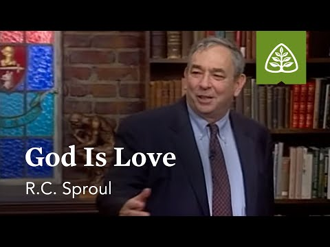 God Is Love: Loved by God with R.C. Sproul