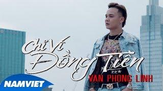 Chỉ Vì Đồng Tiền - Vạn Phong Linh (MV 4K OFFICIAL)