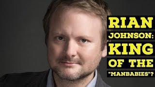 "Rian Johnson: King of the ""Manbabies""?"