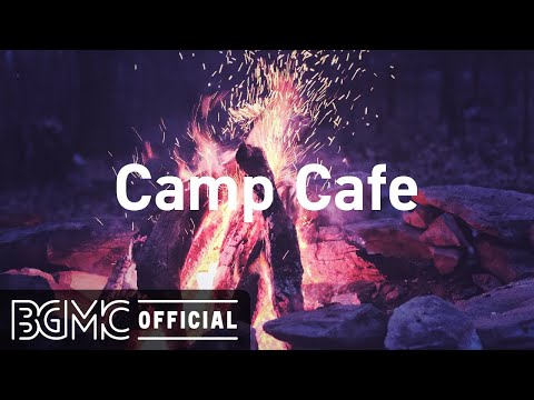 Camp Cafe: Relaxing Jazz & Bossa Nova with Crackling Fire Sounds & Ocean Sounds