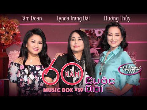Music Box #39 | Lynda Trang Đài, Tâm Đoan, Hương Thủy | 60 Năm Cuộc Đời