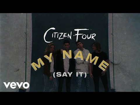 Citizen Four - My Name (Say It) (Lyric Video)