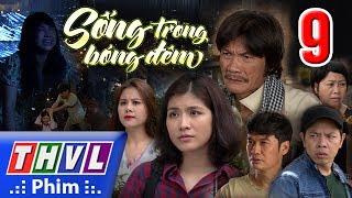 THVL | Sống trong bóng đêm - Tập 9