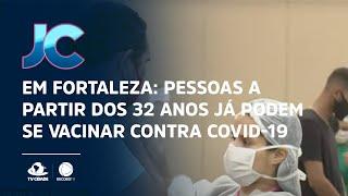 Em Fortaleza: Pessoas a partir dos 32 anos já podem se vacinar contra Covid-19